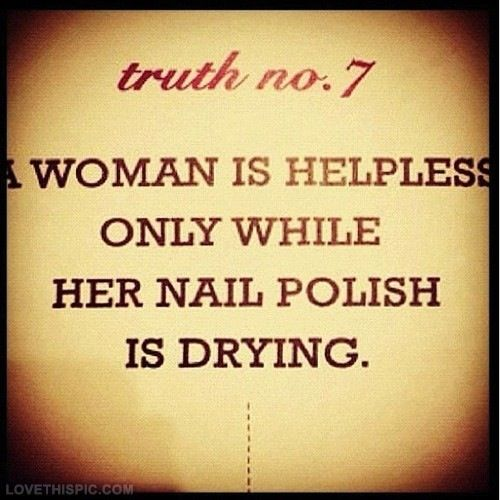 A woman is helpless only while her nail funny quotes quote truth women girl quotes helpless nails done