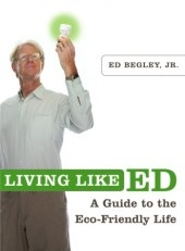 Living Like Ed: A Guide to the Eco-Friendly Life By Ed Begley, Jr.