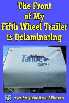 Here is our answer to: The Front of My Fifth Wheel Trailer is Delaminating.  The…