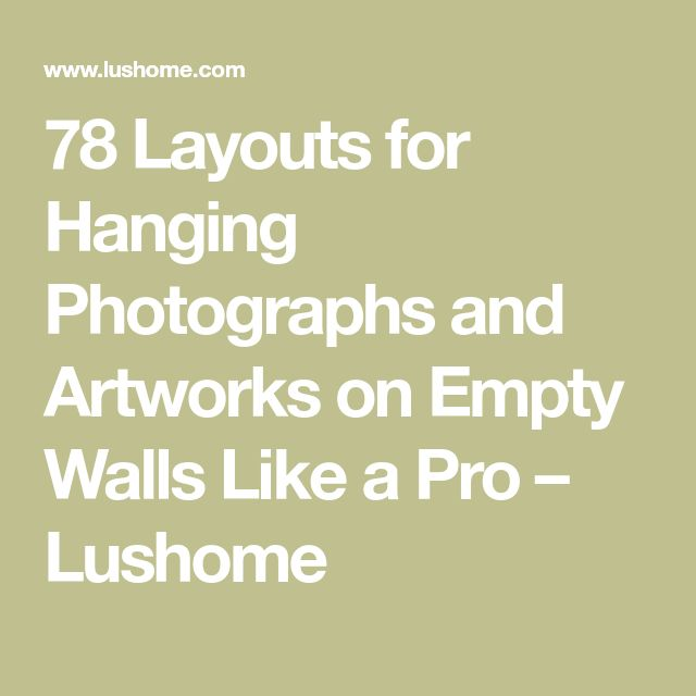 78 Layouts for Hanging Photographs and Artworks on Empty Walls Like a Pro – Lushome