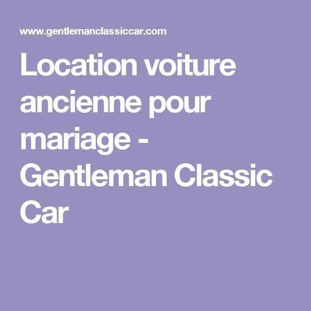 location voiture ancienne pour mariage gentleman classic car - Location Voiture Americaine Pour Mariage