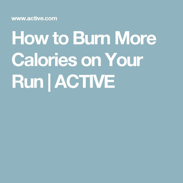 How to Burn More Calories on Your Run | ACTIVE