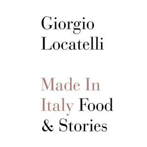 """""""Made in Italy"""" Food & Stories by Giorgio Locatelli."""