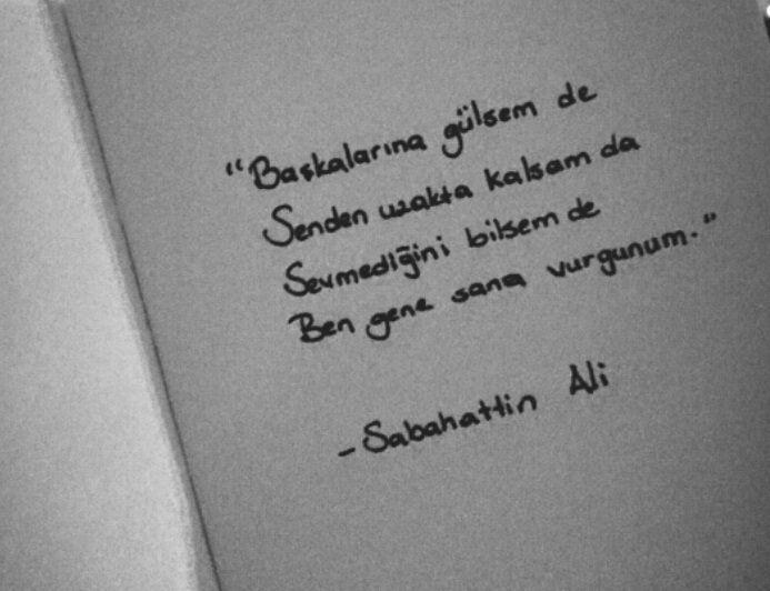 Başkalarına gülsem de,  Senden uzakta kalsam da,  Sevmediğini bilsem de,  Ben gene sana vurgunum..  - Sabahattin Ali
