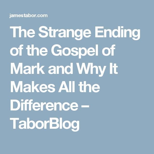 The Strange Ending of the Gospel of Mark and Why It Makes All the Difference – TaborBlog