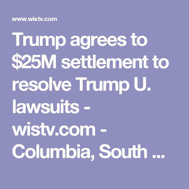 Trump agrees to $25M settlement to resolve Trump U. lawsuits - wistv.com - Columbia, South Carolina
