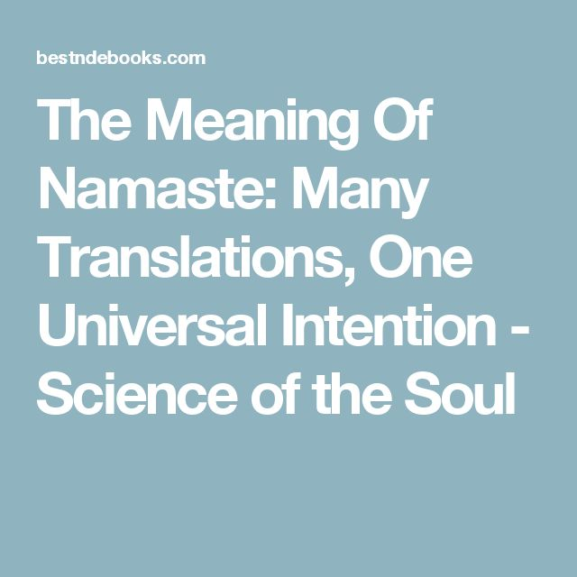 The Meaning Of Namaste: Many Translations, One Universal Intention - Science of the Soul