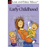 Love and Logic Magic for Early Childhood: Practical Parenting from Birth to Six Years (Paperback)By Jim Fay