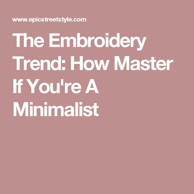 The Embroidery Trend: How Master If You're A Minimalist