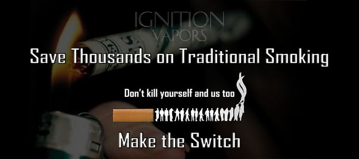 Vape dont smoke, make the switch today and save $$$ www.ignitionvapors.com