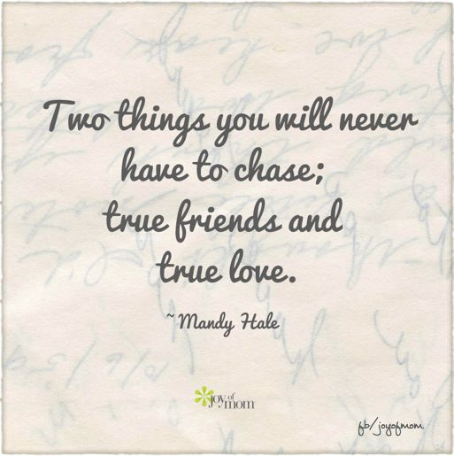 Two Things You Will Never Have To Chase; True Friends And