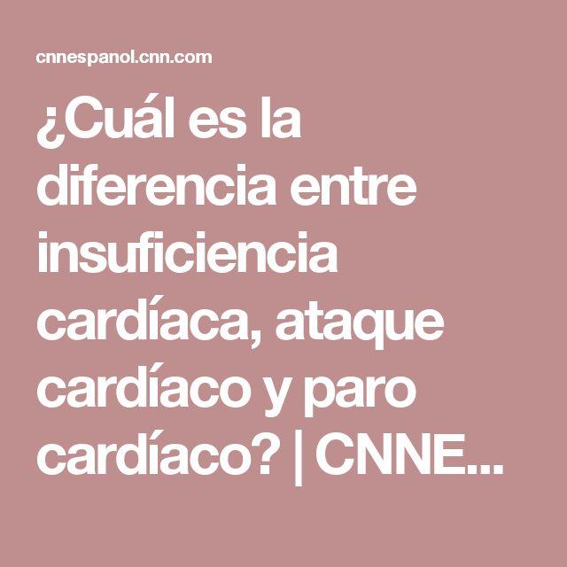 ¿Cuál es la diferencia entre insuficiencia cardíaca, ataque cardíaco y paro cardíaco?   CNNEspañol.com