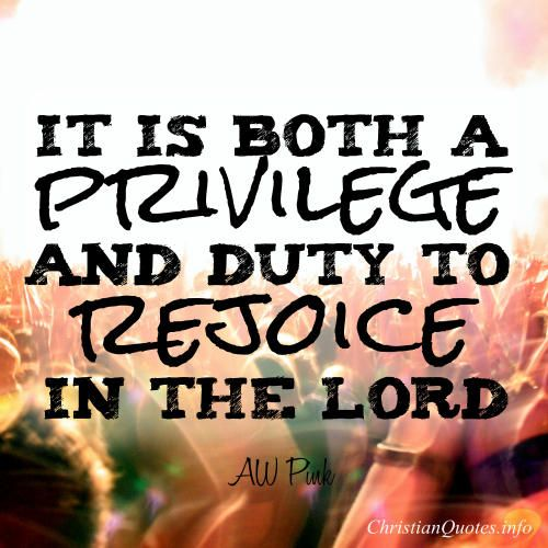 Daily Devotional - The Privilege and Duty to Rejoice in the Lord:  AW Pink #Christianquote