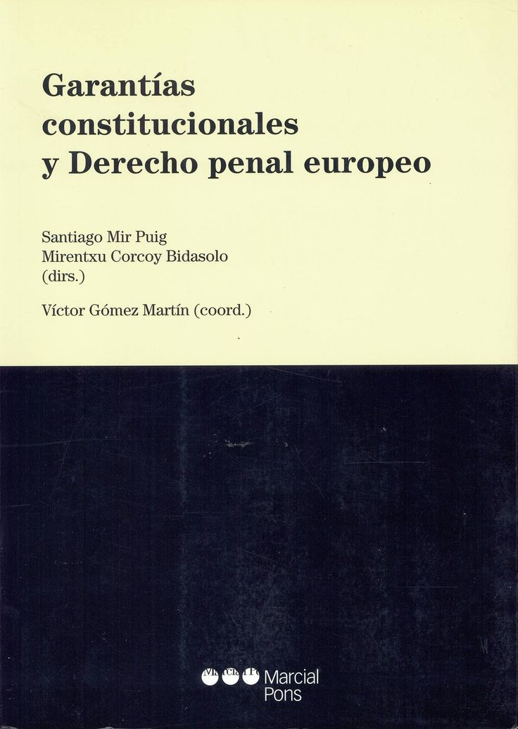 Garantías constitucionales y derecho penal europeo / Santiago Mir Puig, Mirentxu Corcoy Bidasolo (dirs.) ; Víctor Gómez Martín (coord.). Madrid : Marcial Pons, 2012. Sig. 341.4(4) Gar