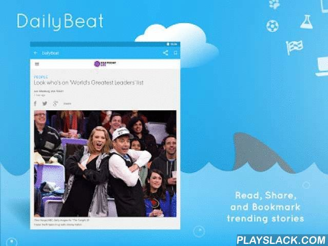DailyBeat  Android App - playslack.com , Put the news at your fingertips with DailyBeat! From the creators of Answers.com, use DailyBeat to stay up-to-date with what's happening all over the world. We do all the work for you: we compile news stories from publications you trust all in one place. All you have to do is sit back and scroll through content from reliable sources like The Atlantic, CNN, TIME, USA Today, and more. Never miss out on the latest in dozens of different categories…