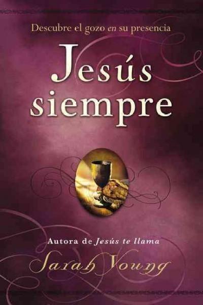 Jesus siempre/ Jesus Always: Descubre el gozo en su presencia/ Embracing Joy in His Presence