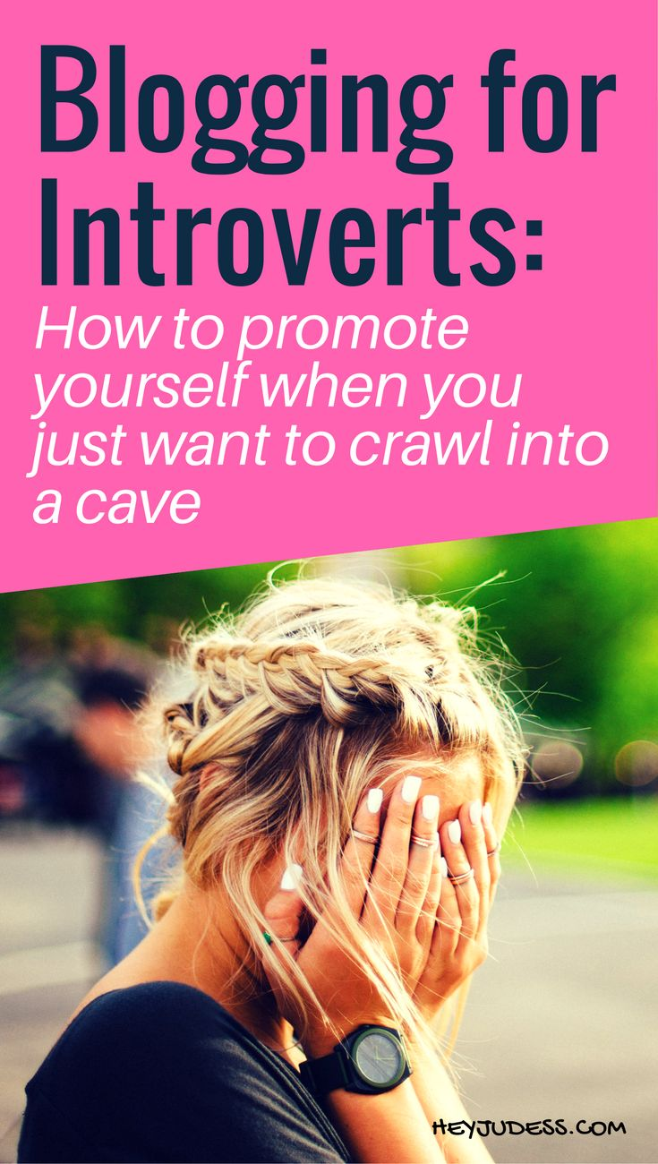 Blogging for Introverts: How to promote yourself when you just want to crawl into a cave