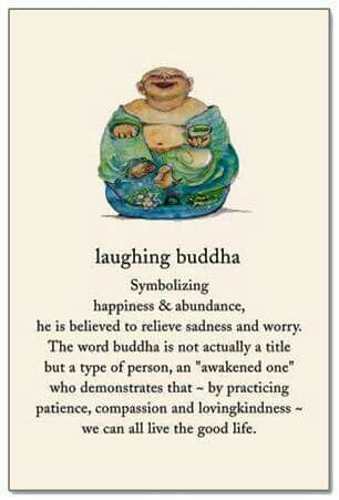 Laughing Buddha symbolizing happiness & abundance, he is believed to relieve sadness and worry.  The word Buddha is not actually a title but a type of person, an 'Awakened one' who demonstrates that - by practicing patience, compassion and loving kindness - we can all live a good life.""