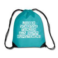 Taschen & Rucksäcke ~ Turnbeutel ~ LIEBER SCHEISSE TANZEN ALS DUMM RUMSTEHEN! - Turnbeutel für wahre Partypeople!
