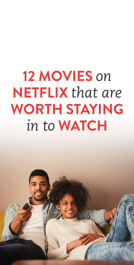 12 Movies On Netflix That Are Worth Staying In To Watch #Netflix #Movies