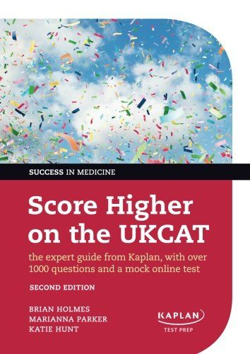 Score Higher on the UKCAT: The expert guide from Kaplan, with over 1000 questions and a mock online test (Success in Medicine): Amazon.co.uk: Brian Holmes, Marianna Parker, Katie Hunt: 9780198704317: Books