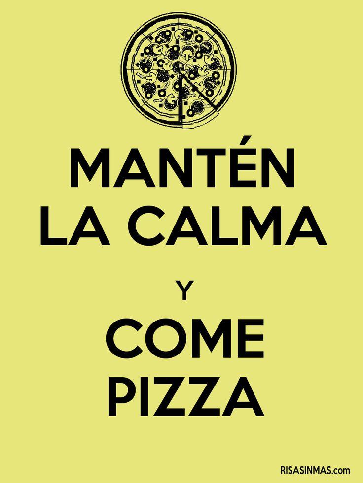 Mantén la calma y come pizza.