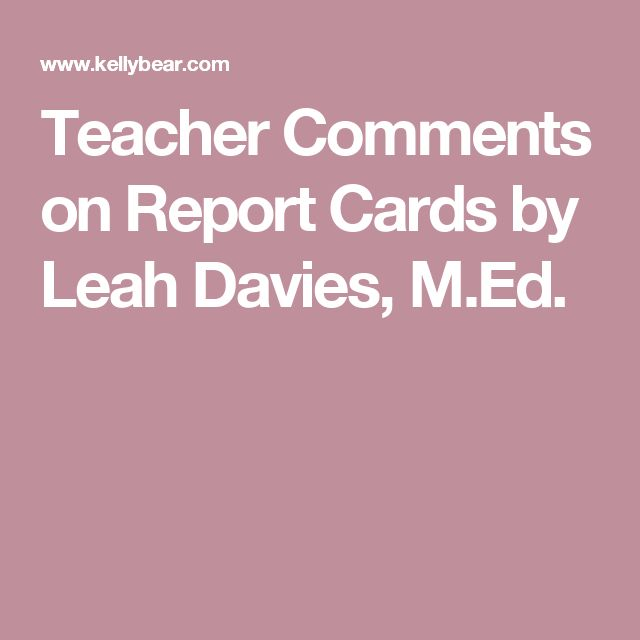 Teacher Comments on Report Cards by Leah Davies, M.Ed.