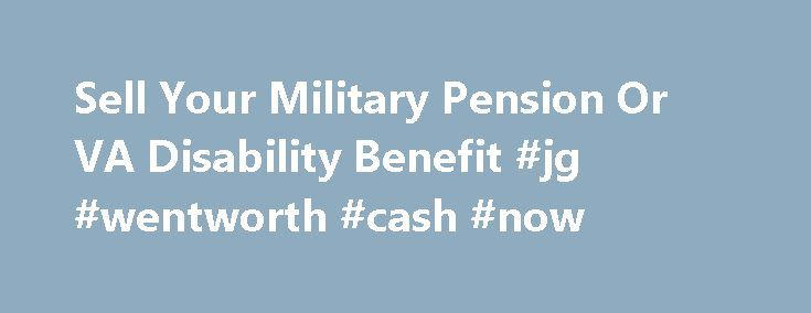 Sell Your Military Pension Or VA Disability Benefit #jg #wentworth #cash #now http://kansas.nef2.com/sell-your-military-pension-or-va-disability-benefit-jg-wentworth-cash-now/  # At VBL we are experts in pension purchases. We specialize in giving a lump sum payment to those that are currently receiving monthly payments from a military pension or VA disability. The lump sum pension purchase service we provide is fast. You get a free, no-obligation quote. After you accept the quote, if you…