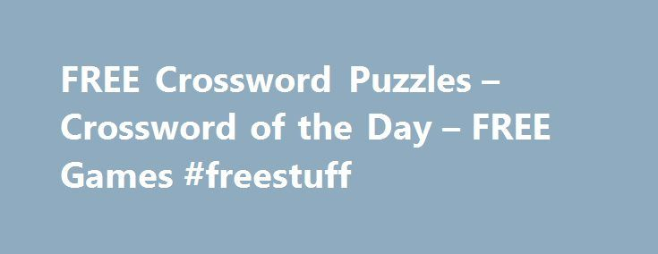 FREE Crossword Puzzles – Crossword of the Day – FREE Games #freestuff http://free.remmont.com/free-crossword-puzzles-crossword-of-the-day-free-games-freestuff/  #free crossword puzzles # Crossword of the Day Crossword of the Day — FREE Crossword Puzzles Loading crossword puzzle. One moment please. Play online poker risk-free with free poker bonuses each day – for a bonus credit in your account of up to $1000. Use your skills to challenge other poker players and win. When […]