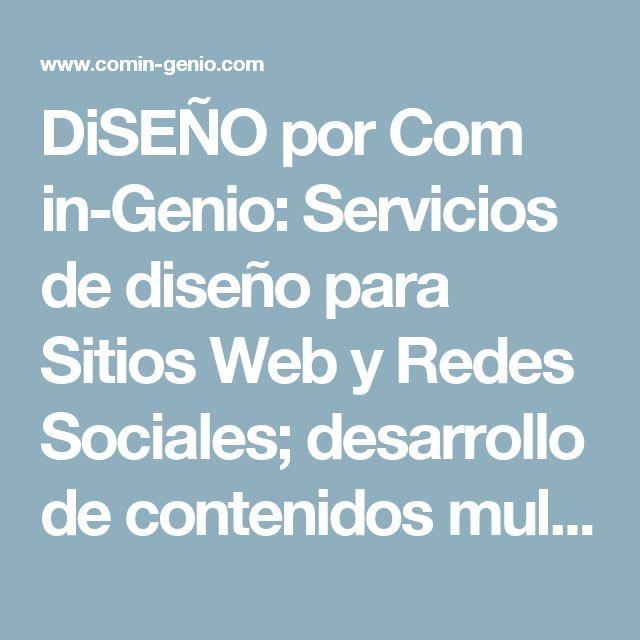DiSEÑO por Com in-Genio: Servicios de diseño para Sitios Web y Redes Sociales;  desarrollo de contenidos multimedia