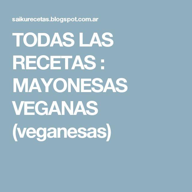TODAS LAS RECETAS : MAYONESAS VEGANAS (veganesas)