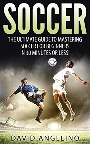 nice Soccer: The Ultimate Guide to Mastering Soccer for Life! (soccer tips, soccer coaching, soccer drills, soccer books, how to play soccer, soccer game)