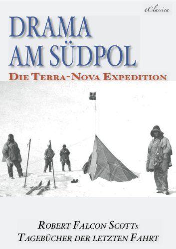 Drama am Südpol | Robert Falcon Scotts Tagebücher der letzten Fahrt (Ausgabe zum hundertsten Jahrestag) (kommentiert) (German Edition)