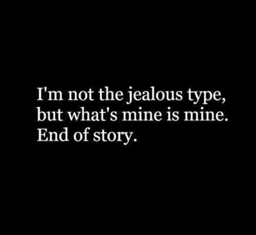 Read Complete I'm not the jealous type, but what's mine is mine. End of story.