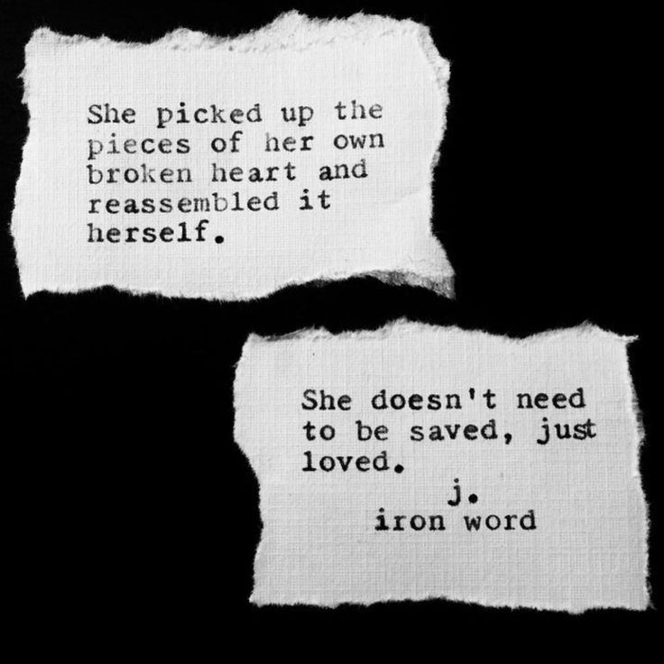 She picked up the pieces of her own broken heart and reassembled it herself. She doesn't need to be saved, just loved. j.iron word #poem #poet #poetry