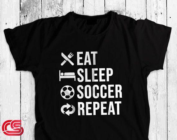 Soccer Shirt Eat Sleep Soccer Repeat Shirt Best Funny Printed T Shirts Design For Men Women Kids Gift Ideas For Be Gaming Shirt Funny Gamer Shirt Gamer Shirt