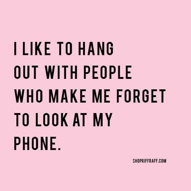 YEP there are some friends l love to be with ...so as l am with them they are not going to text me