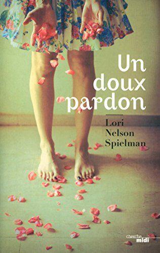 Un doux pardon de Lori NELSON SPIELMAN - 2015 - 434p - Et toutes les certitudes de sa vie vont être balayées comme un château de cartes. Est-il encore temps de changer le destin ? - M