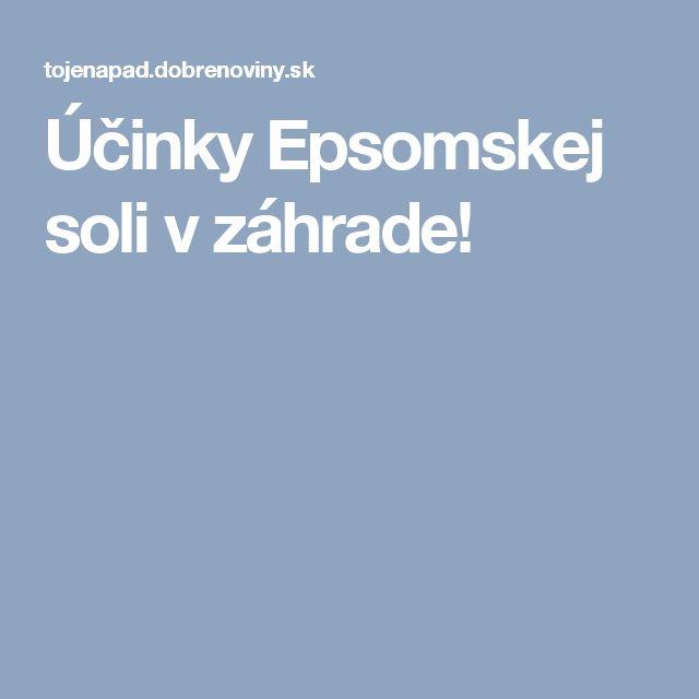 Účinky Epsomskej soli v záhrade!