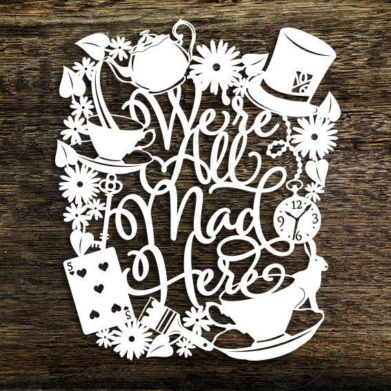 Papercut Template 'We're All Mad Here' Alice in