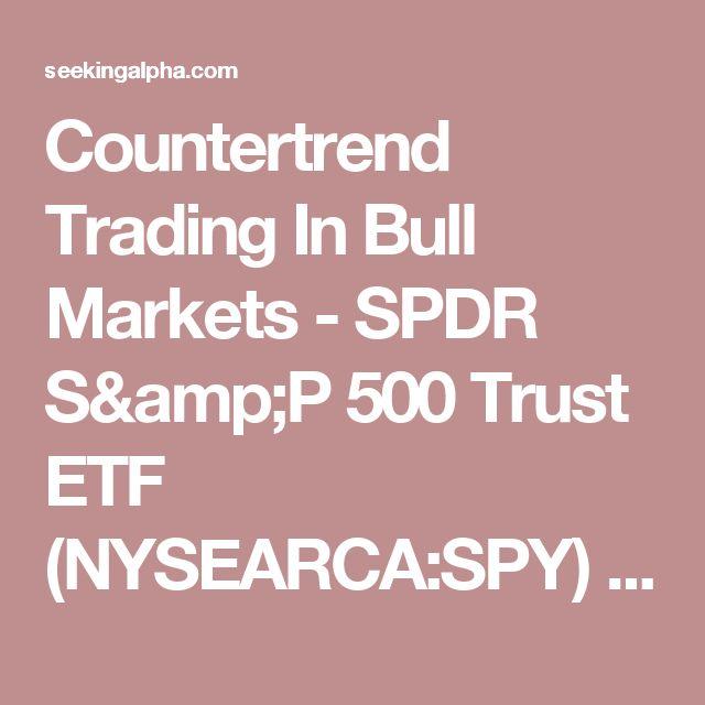Countertrend Trading In Bull Markets - SPDR S&P 500 Trust ETF (NYSEARCA:SPY) | Seeking Alpha