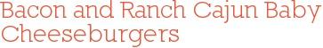 Bacon and ranch Cajun mini burgers