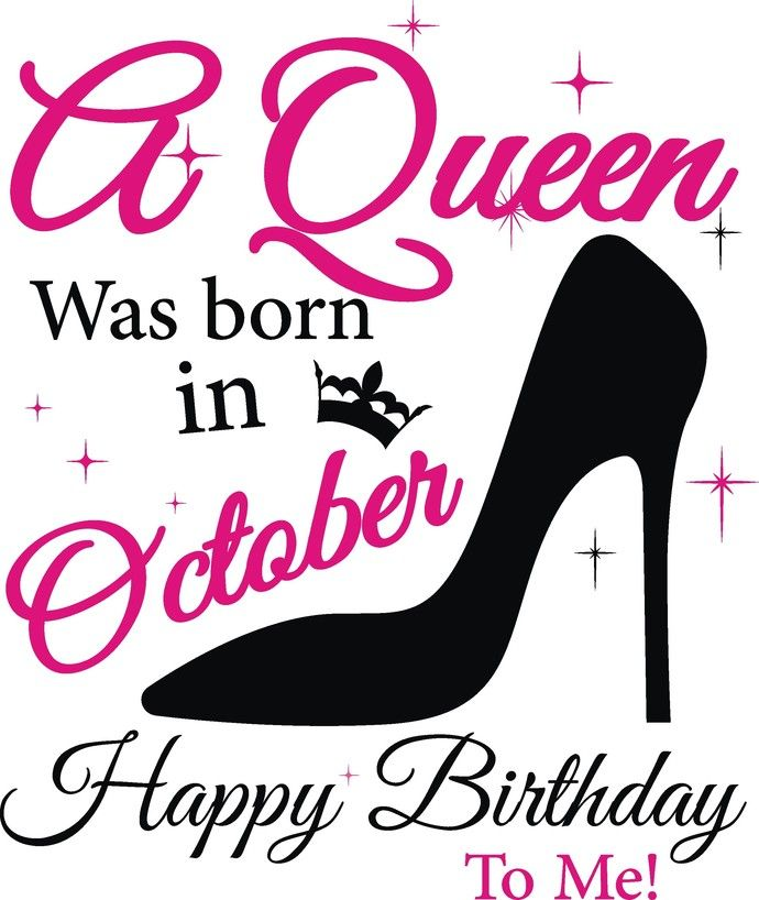 A queen was born in October Happy Birthday to me, Birthday ...
