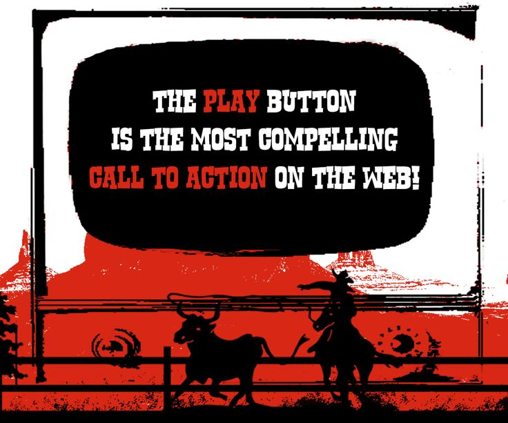 The play button is the most compelling call to action on the web.