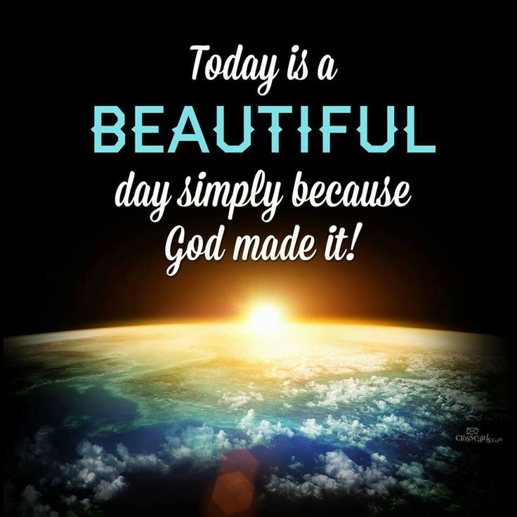 Today is a beatiful day simply because God made it