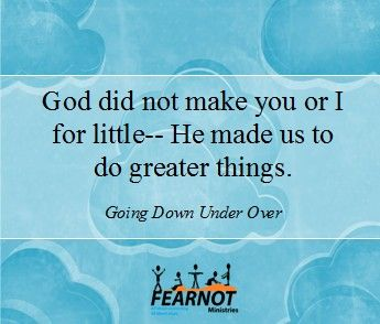 God made you for greater things.