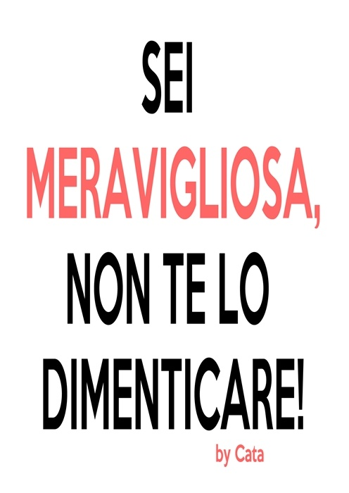 Sei Meravigliosa, non te lo dimenticare  <-->  You are wonderful, don't forget it