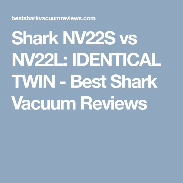 Shark NV22S vs NV22L: IDENTICAL TWIN - Best Shark Vacuum Reviews