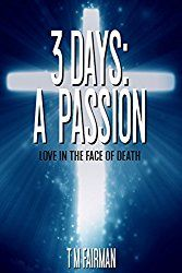 Iola's Christian Reads: Review: 3 Days: A Passion by T M Fairman