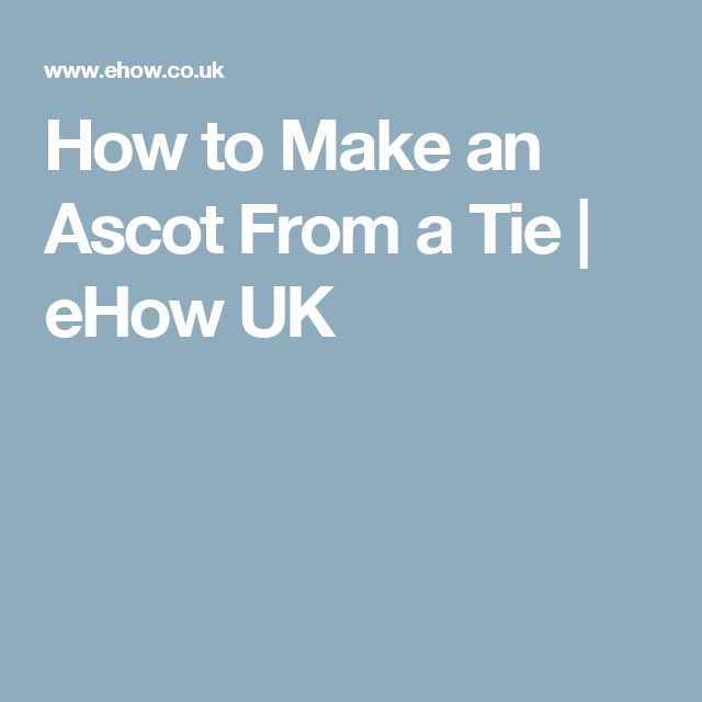 How To Make An Ascot From A Tie | EHow UK